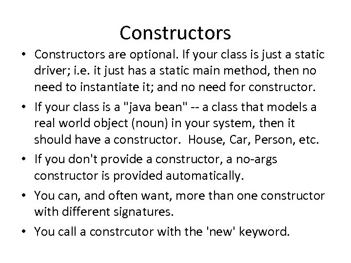 Constructors • Constructors are optional. If your class is just a static driver; i.