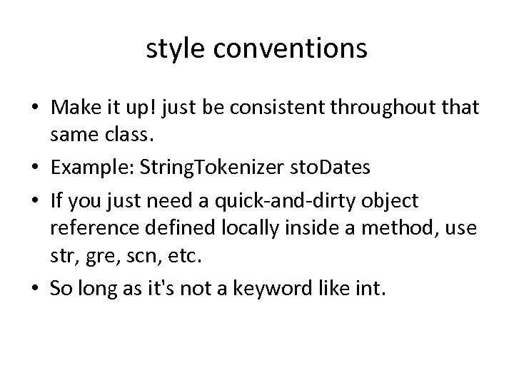 style conventions • Make it up! just be consistent throughout that same class. •