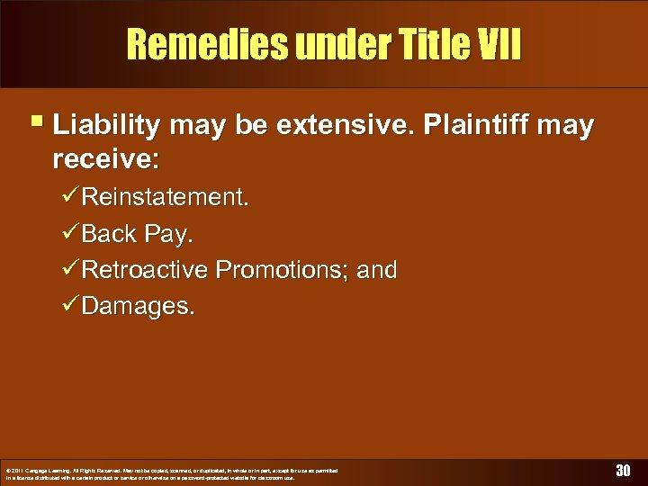 Remedies under Title VII § Liability may be extensive. Plaintiff may receive: üReinstatement. üBack