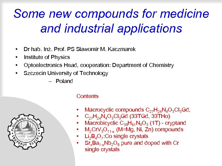 Some new compounds for medicine and industrial applications • • Dr hab. Inż. Prof.