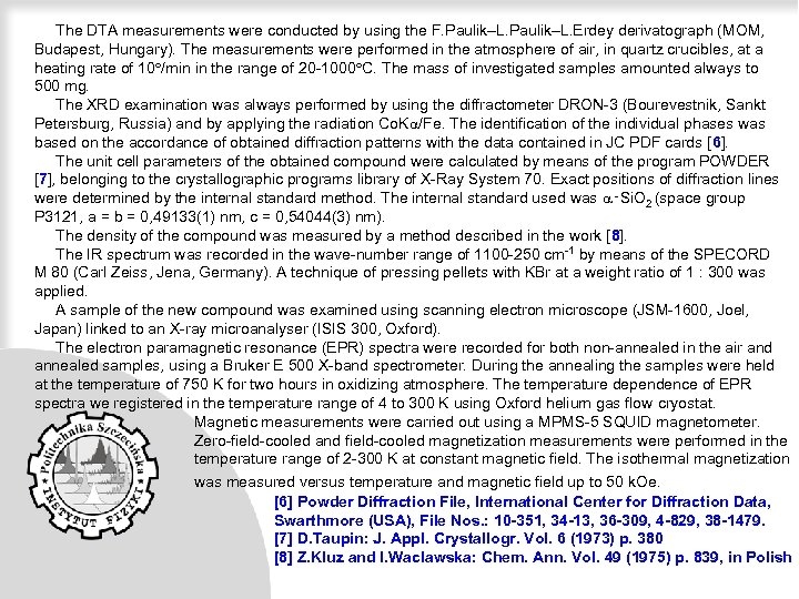 The DTA measurements were conducted by using the F. Paulik–L. Erdey derivatograph (MOM,