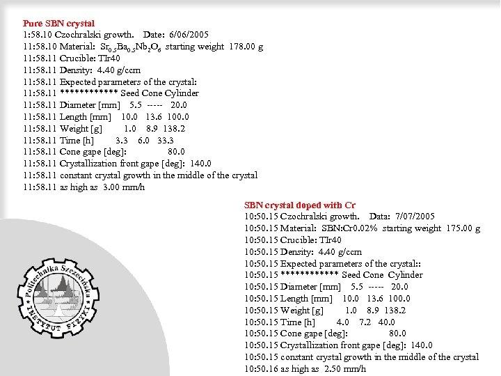 Pure SBN crystal 1: 58. 10 Czochralski growth. Date: 6/06/2005 11: 58. 10 Material:
