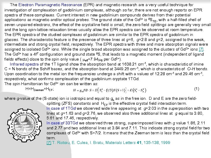 The Electron Paramagnetic Resonance (EPR) and magnetic research are a very useful technique