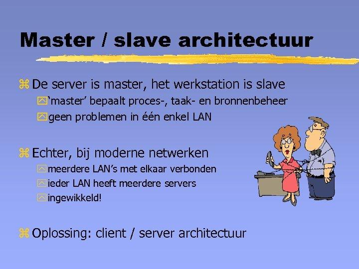 Master / slave architectuur z De server is master, het werkstation is slave y'master'
