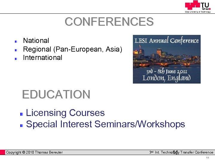 CONFERENCES National Regional (Pan-European, Asia) International EDUCATION Licensing Courses Special Interest Seminars/Workshops Copyright ©