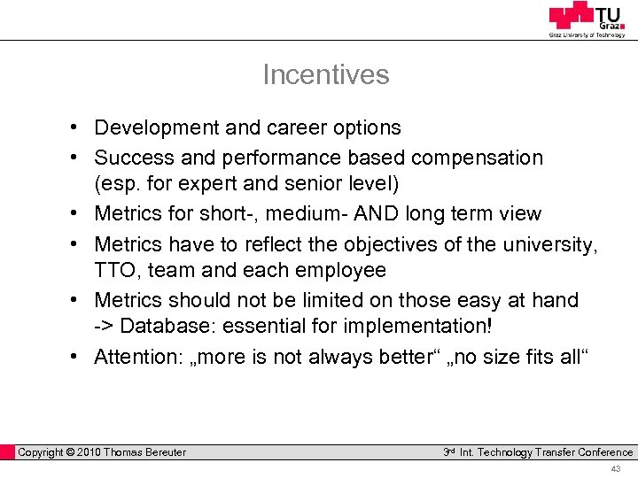 Incentives • Development and career options • Success and performance based compensation (esp. for