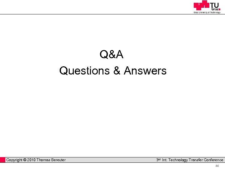 Q&A Questions & Answers Copyright © 2010 Thomas Bereuter Professor Horst Cerjak, 19.