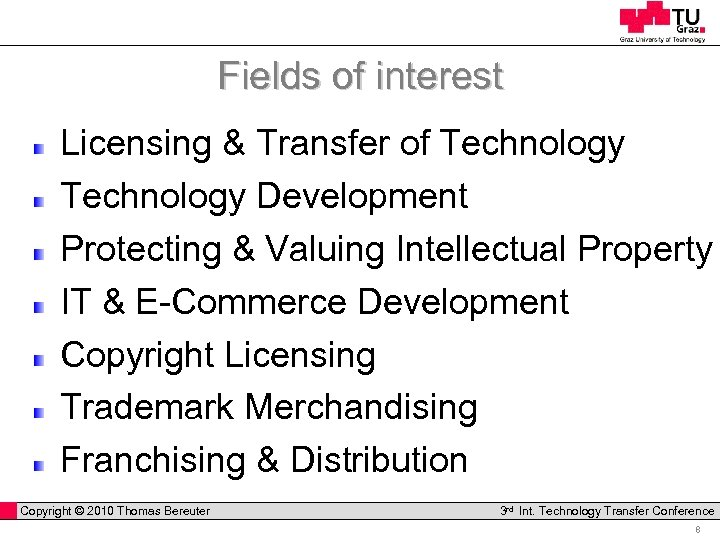 Fields of interest Licensing & Transfer of Technology Development Protecting & Valuing Intellectual Property