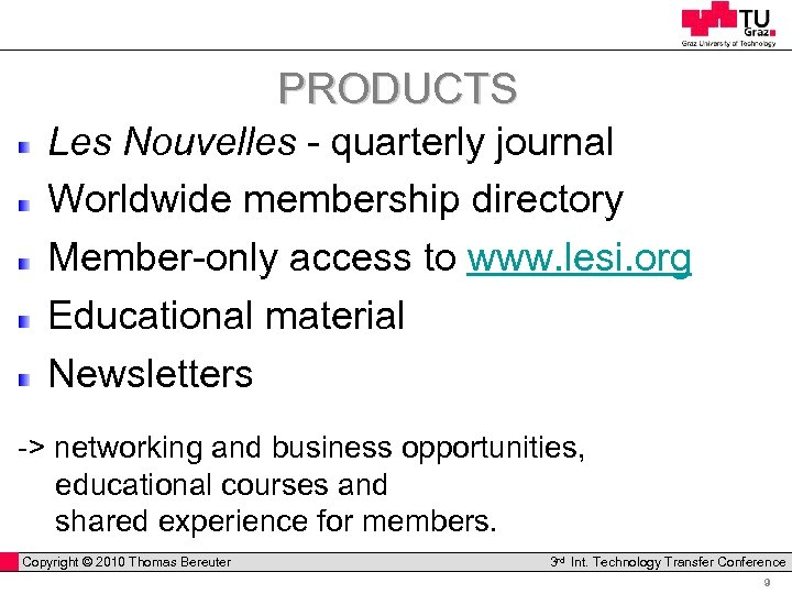 PRODUCTS Les Nouvelles - quarterly journal Worldwide membership directory Member-only access to www. lesi.