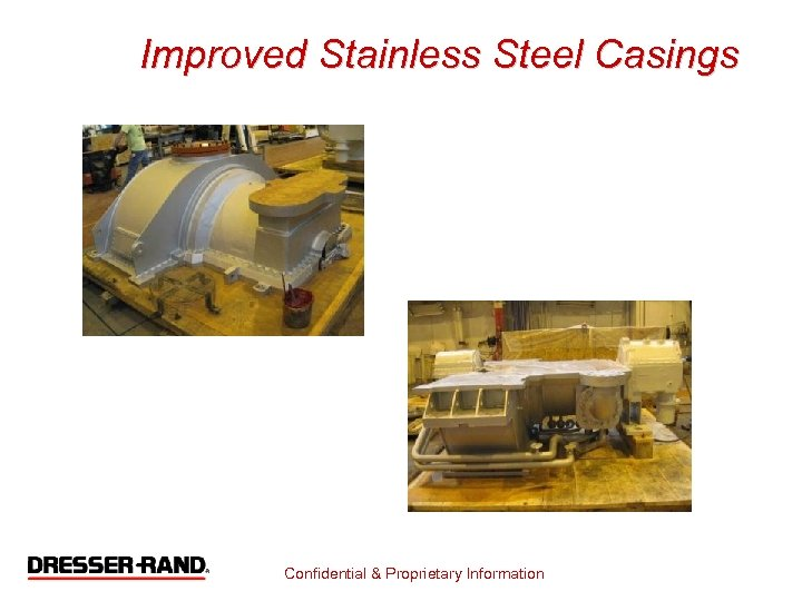 Improved Stainless Steel Casings Confidential & Proprietary Information