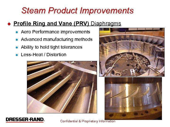 Steam Product Improvements u Profile Ring and Vane (PRV) Diaphragms l Aero Performance improvements
