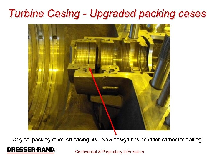 Turbine Casing - Upgraded packing cases Original packing relied on casing fits. New design