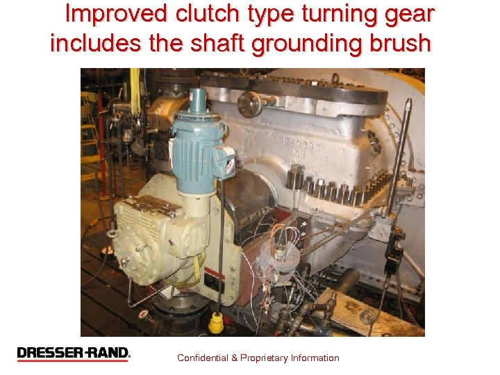 Improved clutch type turning gear includes the shaft grounding brush Confidential & Proprietary Information