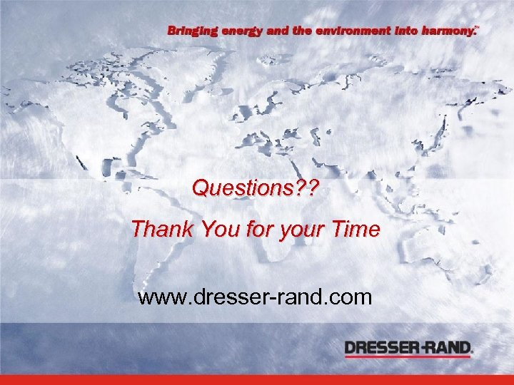 Questions? ? Thank You for your Time www. dresser-rand. com