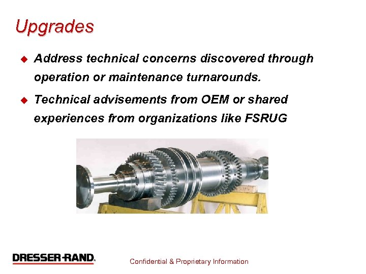 Upgrades u Address technical concerns discovered through operation or maintenance turnarounds. u Technical advisements
