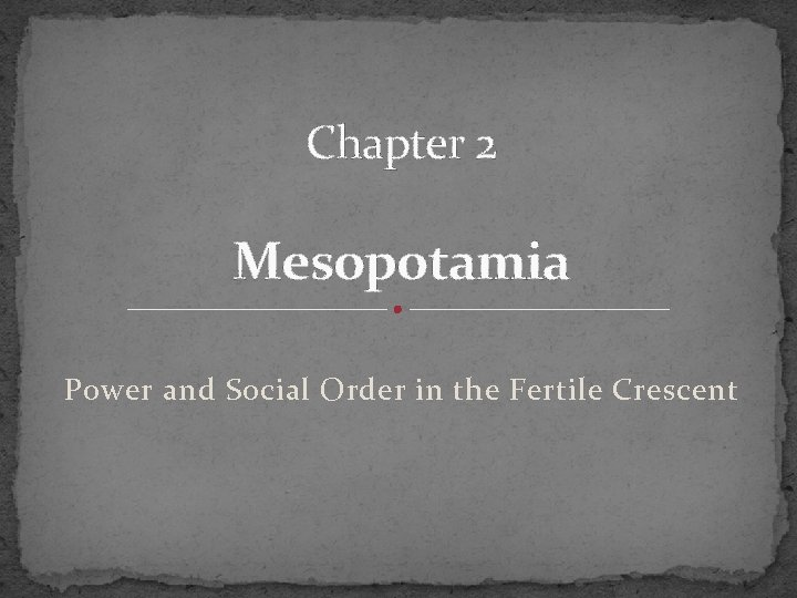 Chapter 2 Mesopotamia Power and Social Order in the Fertile Crescent