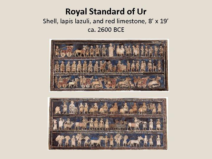 Royal Standard of Ur Shell, lapis lazuli, and red limestone, 8' x 19' ca.