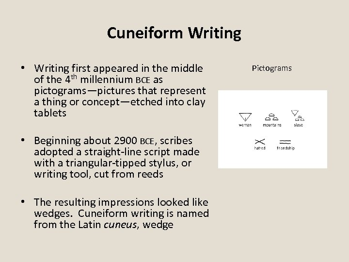 Cuneiform Writing • Writing first appeared in the middle of the 4 th millennium