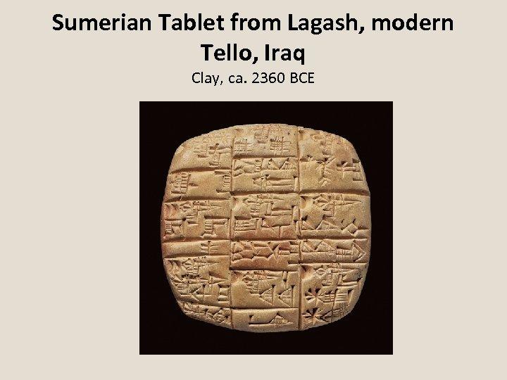 Sumerian Tablet from Lagash, modern Tello, Iraq Clay, ca. 2360 BCE