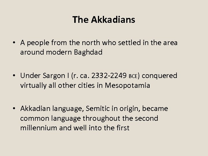 The Akkadians • A people from the north who settled in the area around