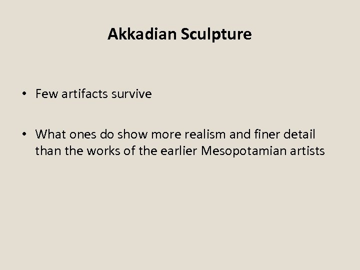 Akkadian Sculpture • Few artifacts survive • What ones do show more realism and