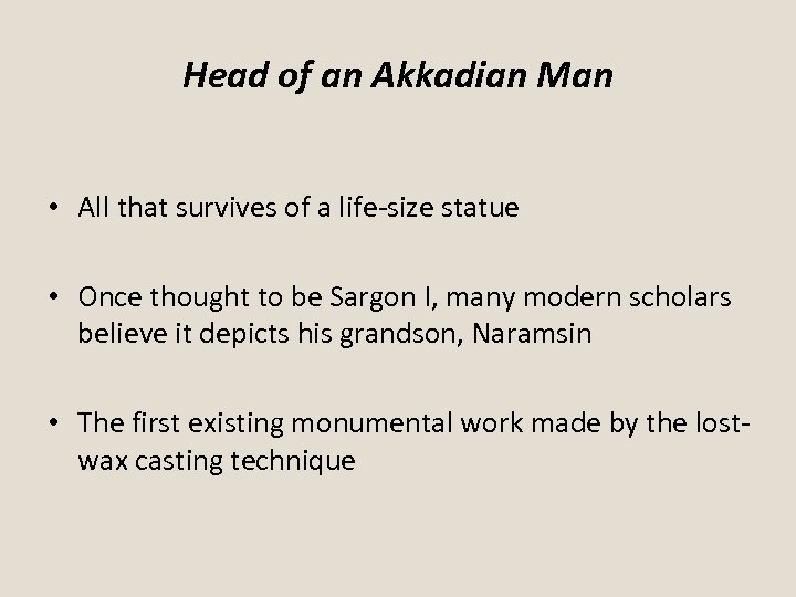 Head of an Akkadian Man • All that survives of a life-size statue •