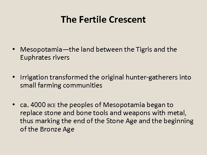 The Fertile Crescent • Mesopotamia—the land between the Tigris and the Euphrates rivers •