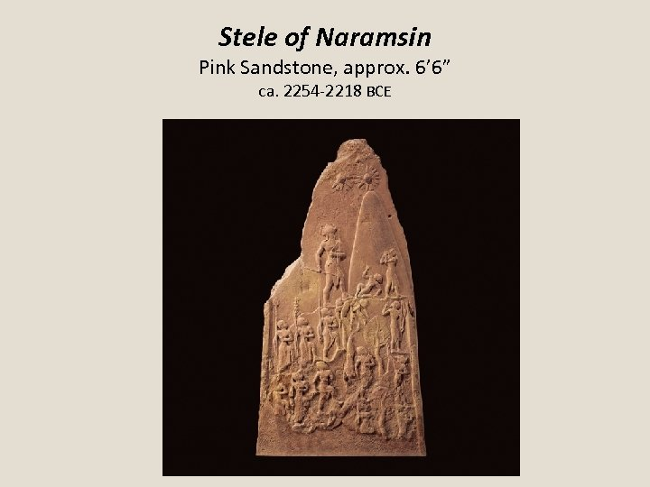 """Stele of Naramsin Pink Sandstone, approx. 6' 6"""" ca. 2254 -2218 BCE"""