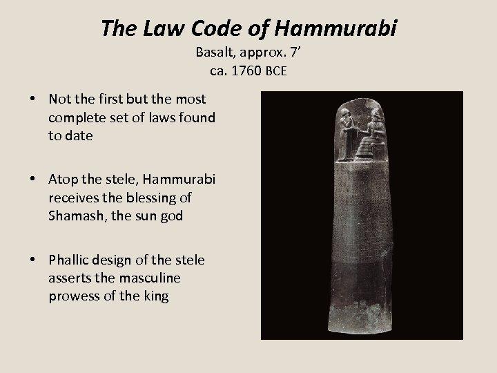 The Law Code of Hammurabi Basalt, approx. 7' ca. 1760 BCE • Not the