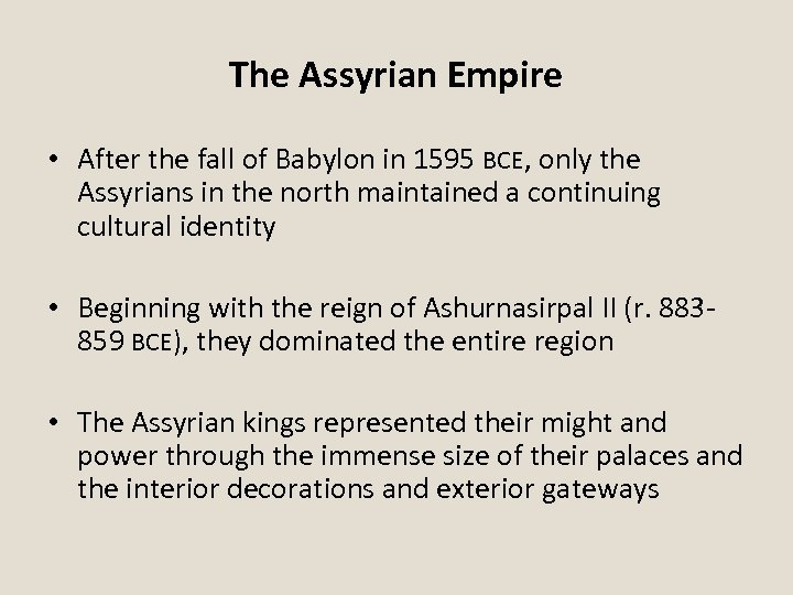 The Assyrian Empire • After the fall of Babylon in 1595 BCE, only the