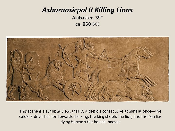"""Ashurnasirpal II Killing Lions Alabaster, 39"""" ca. 850 BCE This scene is a synoptic"""