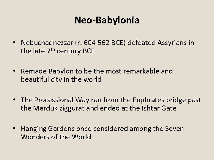 Neo-Babylonia • Nebuchadnezzar (r. 604 -562 BCE) defeated Assyrians in the late 7 th