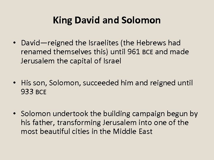 King David and Solomon • David—reigned the Israelites (the Hebrews had renamed themselves this)