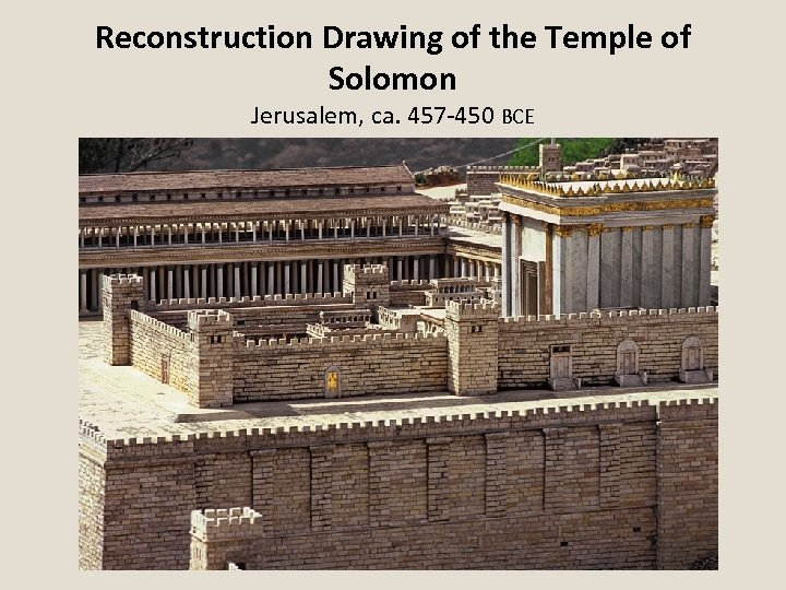 Reconstruction Drawing of the Temple of Solomon Jerusalem, ca. 457 -450 BCE