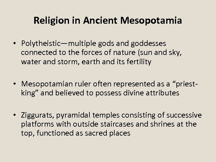 Religion in Ancient Mesopotamia • Polytheistic—multiple gods and goddesses connected to the forces of