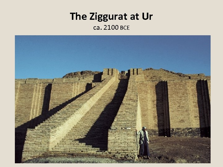 The Ziggurat at Ur ca. 2100 BCE