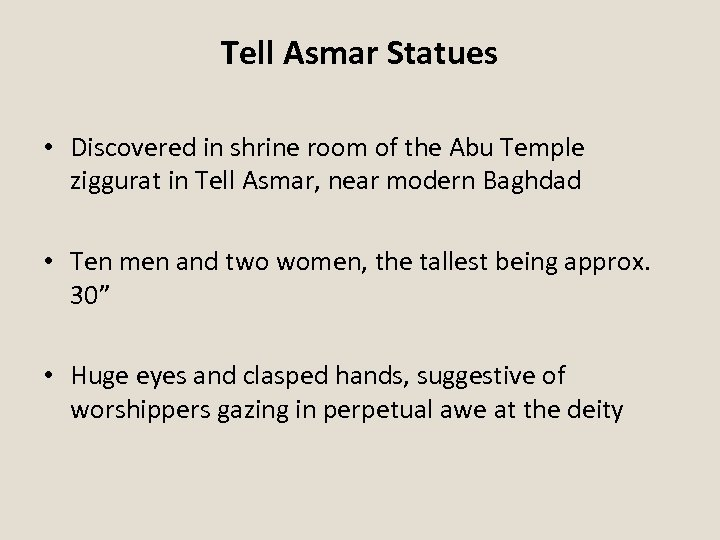 Tell Asmar Statues • Discovered in shrine room of the Abu Temple ziggurat in
