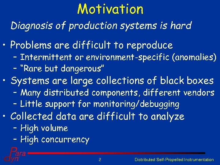 Motivation Diagnosis of production systems is hard • Problems are difficult to reproduce –