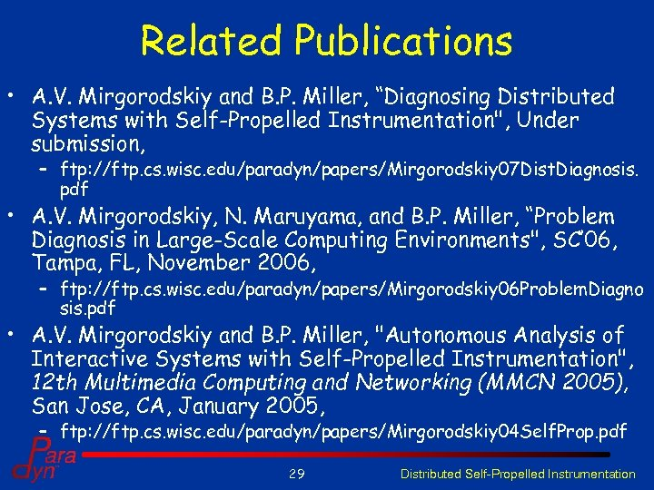 """Related Publications • A. V. Mirgorodskiy and B. P. Miller, """"Diagnosing Distributed Systems with"""