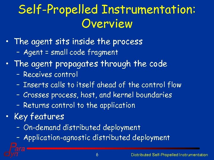 Self-Propelled Instrumentation: Overview • The agent sits inside the process – Agent = small