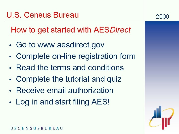 U. S. Census Bureau How to get started with AESDirect • • • Go