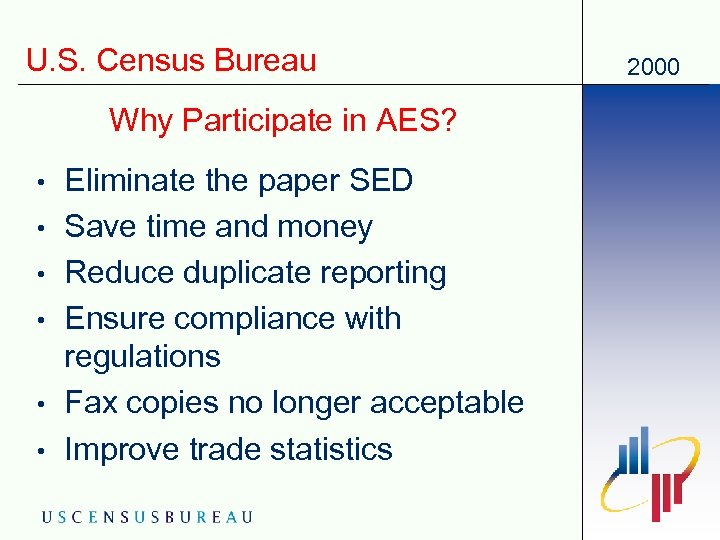 U. S. Census Bureau Why Participate in AES? • • • Eliminate the paper