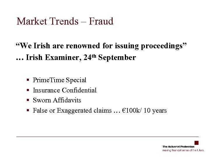 "Market Trends – Fraud ""We Irish are renowned for issuing proceedings"" … Irish Examiner,"