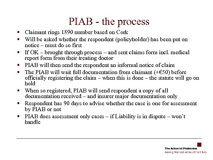 PIAB - the process § Claimant rings 1890 number based on Cork § Will