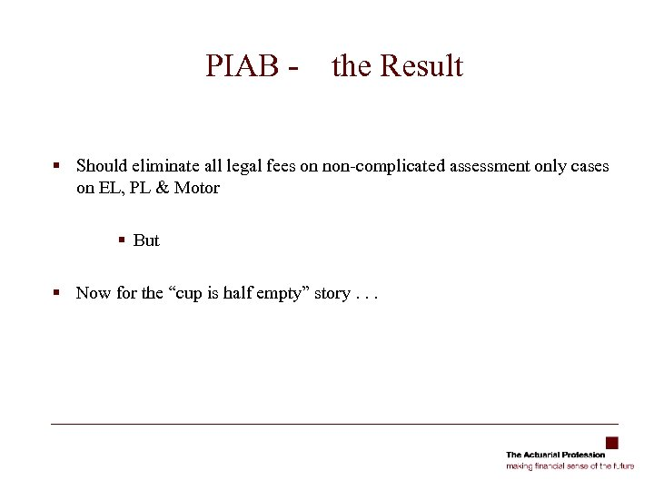 PIAB - the Result § Should eliminate all legal fees on non-complicated assessment only