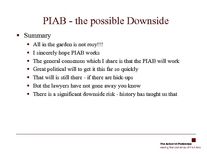 PIAB - the possible Downside § Summary § § § § All in the