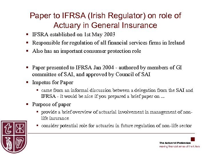 Paper to IFRSA (Irish Regulator) on role of Actuary in General Insurance § IFSRA