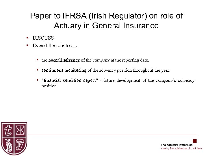Paper to IFRSA (Irish Regulator) on role of Actuary in General Insurance § DISCUSS