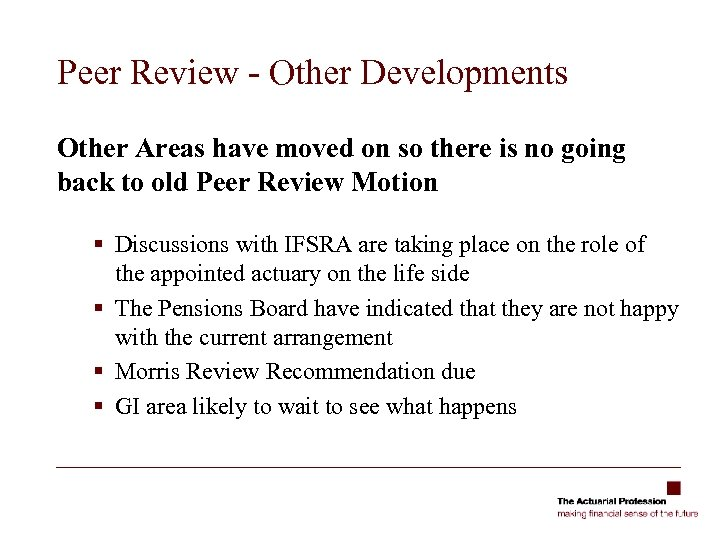 Peer Review - Other Developments Other Areas have moved on so there is no