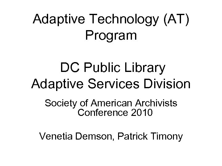 Adaptive Technology (AT) Program DC Public Library Adaptive Services Division Society of American Archivists